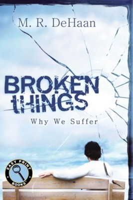 Broken Things: Why We Suffer - Easy Print edition  -     By: M.R. DeHaan