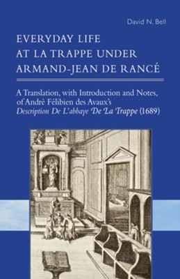 Everyday Life at La Trappe under Armand-Jean de Ranc&#233  -     By: David N. Bell