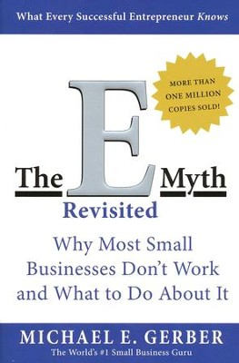 The E-Myth Revisited: Why Most Small Businesses Don't Work and What to Do about It  -     By: Michael Gerber
