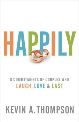 Happily: 8 Commitments of Couples Who Laugh, Love & Last  -     By: Kevin A. Thompson