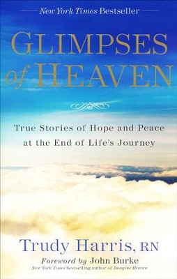 Glimpses of Heaven, expanded: True Stories of Hope and Peace at the End of Life's Journey  -     By: Trudy Harris RN