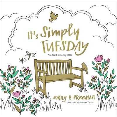 It's Simply Tuesday: An Adult Coloring Book  -     By: Emily P. Freeman