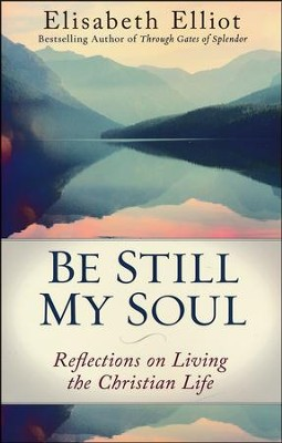 Be Still My Soul, repackaged edition: Reflections on Living the Christian Life  -     By: Elisabeth Elliot