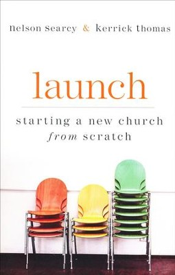 Launch: Starting a New Church from Scratch, Revised and Expanded Edition  -     By: Nelson Searcy, Kerrick Thomas