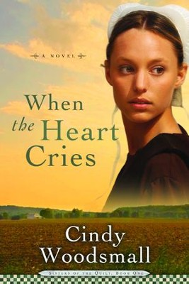 When the Heart Cries, Sisters of the Quilt Series #1   -     By: Cindy Woodsmall