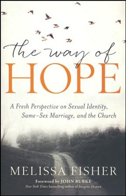 The Way of Hope: A Fresh Perspective on Sexual Identity, Same-Sex Marriage, and the Church  -     By: Melissa Fisher