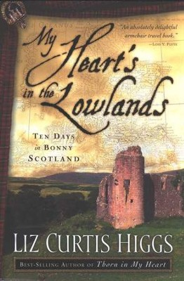 My Heart's in the Lowlands: Ten Days in Bonny Scotland   -     By: Liz Curtis Higgs