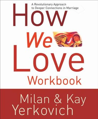 How We Love Workbook: Making Deeper Connections in  Marriage  -     By: Milan Yerkovich, Kay Yerkovich