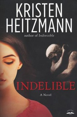 Indelible    -     By: Kristen Heitzmann