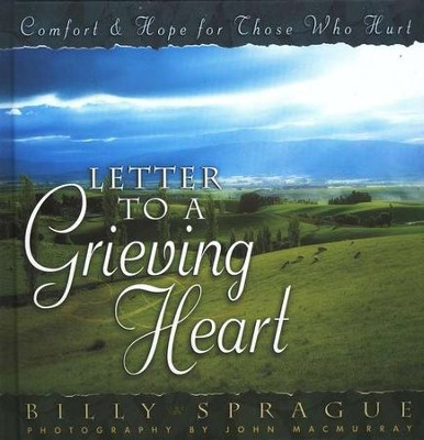 Letter to a Grieving Heart: Comfort and Hope for Those Who Hurt  -     By: Billy Sprague, John MacMurray