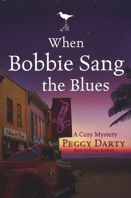 When Bobbie Sang the Blues, A Cozy Mystery #2  -     By: Peggy Darty