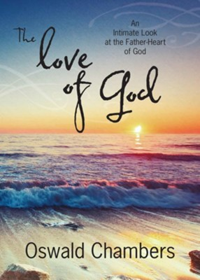 The Love of God: An Intimate Look at the Father-Heart of God - Revised  -     By: Oswald Chambers