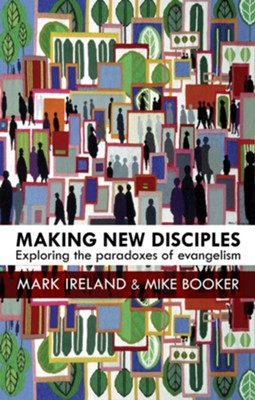 Making New Disciples  -     By: Mark Ireland, Mike Booker