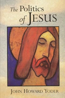 The Politics of Jesus, 2nd Edition   -     By: John Howard Yoder