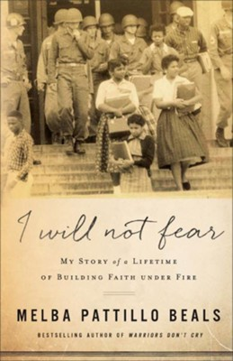 I Will Not Fear: My Story of a Lifetime of Building Faith under Fire  -     By: Melba Patillo Beals