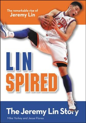 Linspired: The Jeremy Lin Story, Kids Edition, The  Remarkable Rise of Jeremy Lin  -     By: Mike Yorkey, Jesse Florea