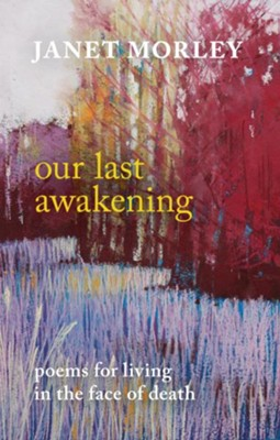 Our Last Awakening: Poems for living in the face of death  -     By: Janet Morley