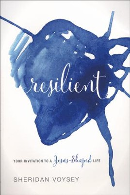Resilient: Your Invitation to a Jesus-Shaped Life  -     By: Sheridan Voysey