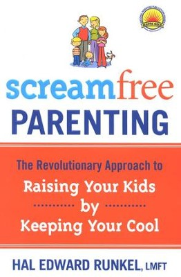 ScreamFree Parenting: The Revolutionary Approach to Raising Your Kids by Keeping Your Cool  -     By: Hal Edward Runkel