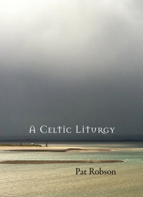 A Celtic Liturgy  -     By: Pat Robson