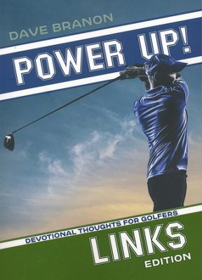 Power Up! Links: Devotional Thoughts for Golfers  -     By: Dave Branon