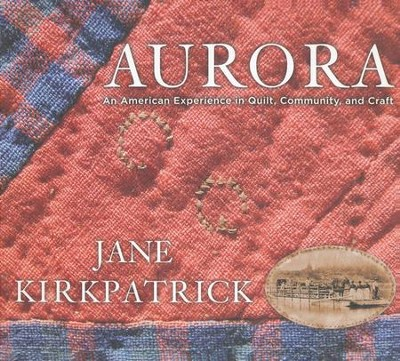 Aurora: An American Experience in Quilt, Community, and Craft  -     By: Jane Kirkpatrick
