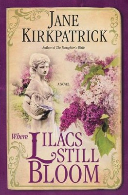Where Lilacs Still Bloom    -     By: Jane Kirkpatrick