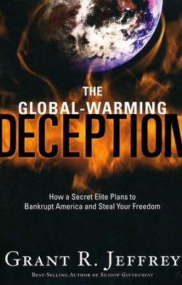 The Global-Warming Deception: How a Secret Elite Plans to Bankrupt America and Steal Your Freedom  -     By: Grant R. Jeffrey