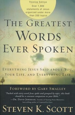 The Greatest Words Ever Spoken: Everything Jesus Said About You, Your Life, and Everything Else  -     By: Steven K. Scott