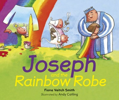 Joseph and the Rainbow Robe  -     By: Fiona Veitch Smith     Illustrated By: Andy Catling