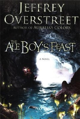 The Ale Boy's Feast: The Auralia Thread #4  -     By: Jeffrey Overstreet