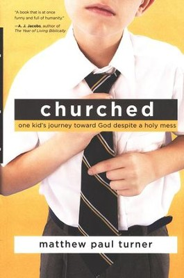 Churched: One Kid's Journey Toward God Despite a Holy Mess  -     By: Matthew Paul Turner