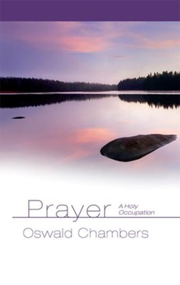 Prayer: A Holy Occupation  -     By: Oswald Chambers, Julie Ackerman Link