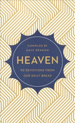 Heaven : 90 Devotions from Our Daily Bread  -     By: Dave Brannon