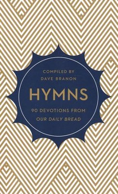 Hymns: 90 Devotions from Our Daily Bread  -     By: Dave Brannon