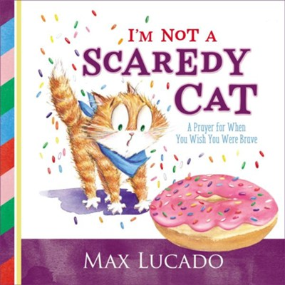 I'm Not a Scaredy-Cat: A Prayer for When You Wish You Were Brave  -     By: Max Lucado     Illustrated By: Shirley Ng-Benitez