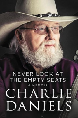 Never Look at the Empty Seats: A Memoir  -     By: Charlie Daniels