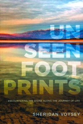 Unseen Footprints - Encountering the Divine Along the Journey of Life  -     By: Sheridan Voysey