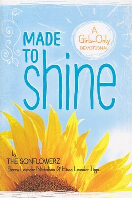 Made to Shine: A Girls- Only Devotional  -     By: Becca Leander Nicholson, Elissa Leander Tipps