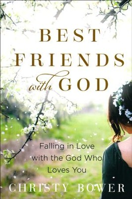 Best Friends with God - Falling in Love with the God Who Loves You  -     By: Christy Bower