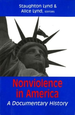 Nonviolence in America: A Documentary History  -     By: Staughton Lynd