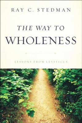 The Way to Wholeness: Lessons from Leviticus  -     By: Ray C. Stedman