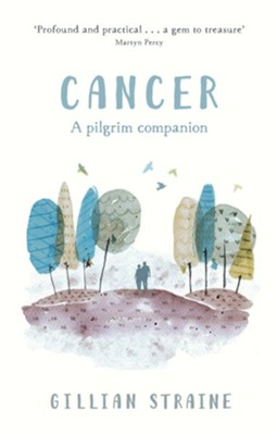 Cancer: A Pilgrim Companion  -     By: Gillian Straine