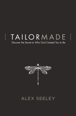 Tailor Made: Discover the Secret to Who God Created You to Be  -     By: Alex Seeley