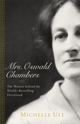 Mrs. Oswald Chambers: The Woman behind the World's Bestselling Devotional  -     By: Michelle Ule