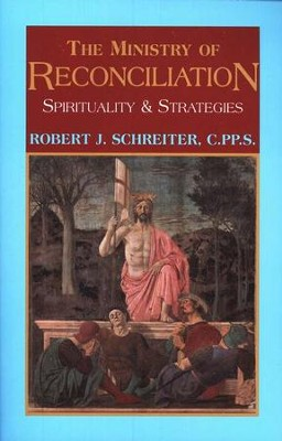 The Ministry of Reconciliation: Spirituality & Strategies   -     By: Robert J. Schreiter