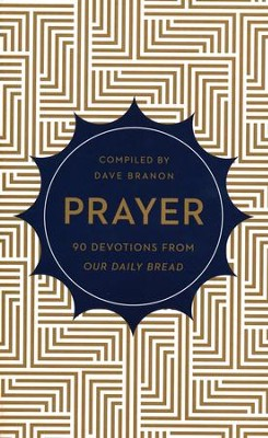 Prayer: 90 Devotions from Our Daily Bread  -     By: Dave Brannon