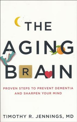 The Aging Brain: Proven Steps to Prevent Dementia and Sharpen Your Mind  -     By: Timothy R. Jennings MD