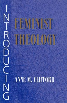 Introducing Feminist Theology   -     By: Anne Clifford