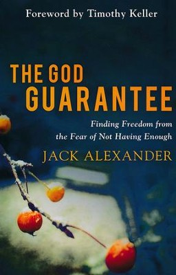 The God Guarantee: Finding Freedom from the Fear of Not Having Enough  -     By: Jack Alexander